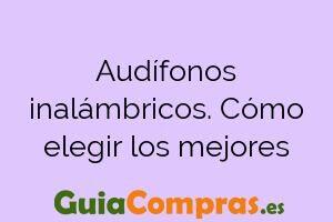 Audífonos inalámbricos. Cómo elegir los mejores