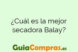 ¿Cuál es la mejor secadora Balay?