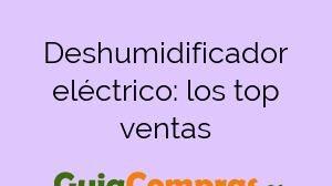 Deshumidificador eléctrico: los top ventas