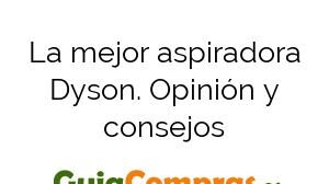 La mejor aspiradora Dyson. Opinión y consejos