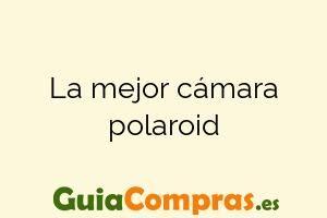 La mejor cámara polaroid