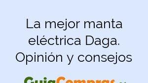 La mejor manta eléctrica Daga. Opinión y consejos