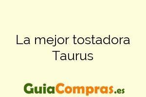 La mejor tostadora Taurus