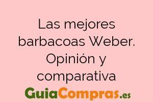 Las mejores barbacoas Weber. Opinión y comparativa