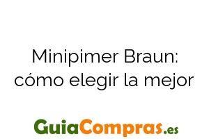 Minipimer Braun: cómo elegir la mejor