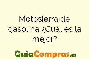 Motosierra de gasolina ¿Cuál es la mejor?