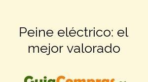 Peine eléctrico: el mejor valorado