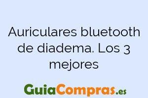 Auriculares bluetooth de diadema. Los 3 mejores