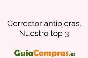 Corrector antiojeras. Nuestro top 3