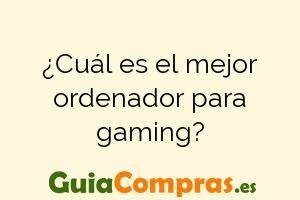 ¿Cuál es el mejor ordenador para gaming?