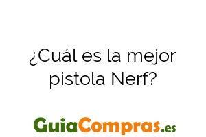 ¿Cuál es la mejor pistola Nerf?