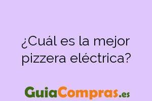 ¿Cuál es la mejor pizzera eléctrica?