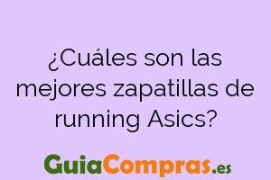 ¿Cuáles son las mejores zapatillas de running Asics?