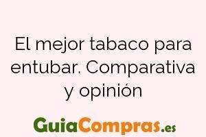 El mejor tabaco para entubar. Comparativa y opinión