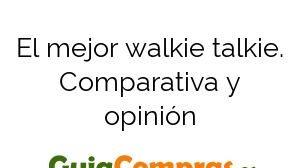 El mejor walkie talkie. Comparativa y opinión