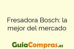 Fresadora Bosch: la mejor del mercado