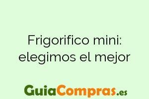 Frigorifico mini: elegimos el mejor