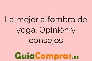 La mejor alfombra de yoga. Opinión y consejos