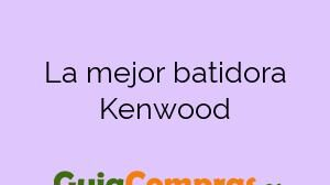 La mejor batidora Kenwood