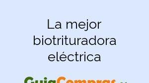 La mejor biotrituradora eléctrica