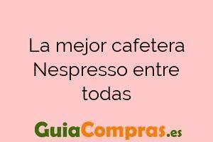 La mejor cafetera Nespresso entre todas