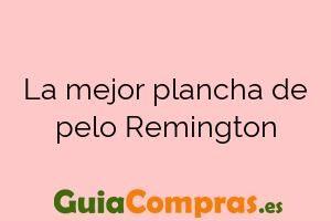 La mejor plancha de pelo Remington