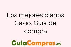 Los mejores pianos Casio. Guía de compra