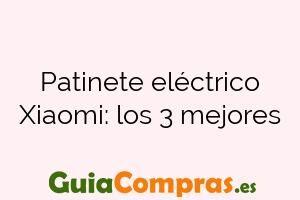 Patinete eléctrico Xiaomi: los 3 mejores