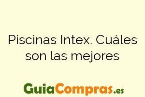 Piscinas Intex. Cuáles son las mejores
