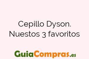 Cepillo Dyson. Nuestos 3 favoritos