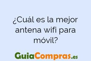 ¿Cuál es la mejor antena wifi para móvil?