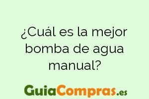 ¿Cuál es la mejor bomba de agua manual?