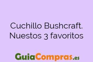 Cuchillo Bushcraft. Nuestos 3 favoritos