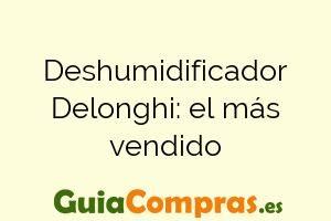 Deshumidificador Delonghi: el más vendido