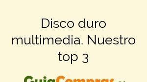 Disco duro multimedia. Nuestro top 3