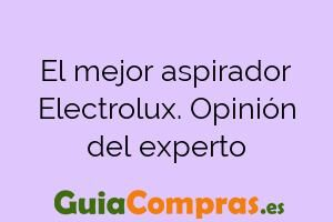El mejor aspirador Electrolux. Opinión del experto