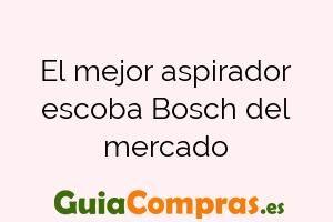 El mejor aspirador escoba Bosch del mercado