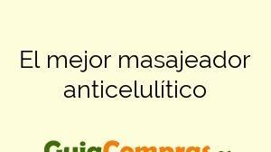 El mejor masajeador anticelulítico