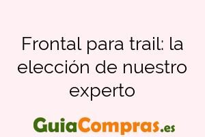 Frontal para trail: la elección de nuestro experto