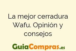 La mejor cerradura Wafu. Opinión y consejos