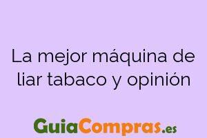 La mejor máquina de liar tabaco y opinión
