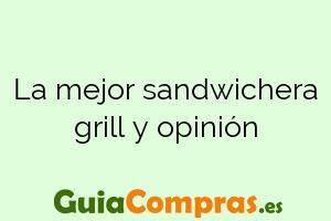 La mejor sandwichera grill y opinión