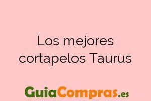 Los mejores cortapelos Taurus