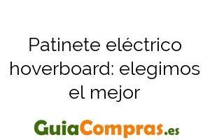 Patinete eléctrico hoverboard: elegimos el mejor