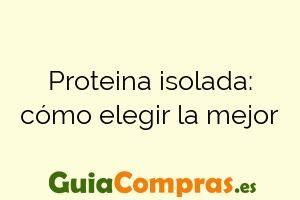 Proteina isolada: cómo elegir la mejor