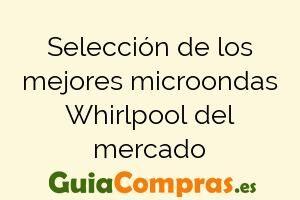 Selección de los mejores microondas Whirlpool del mercado