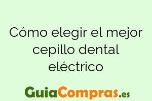 Cómo elegir el mejor cepillo dental eléctrico