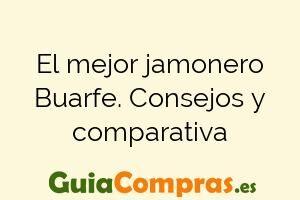 El mejor jamonero Buarfe. Consejos y comparativa