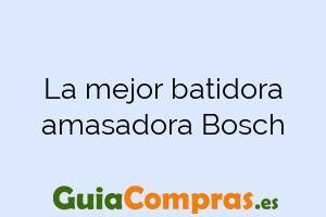 La mejor batidora amasadora Bosch