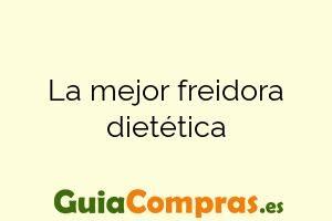 La mejor freidora dietética